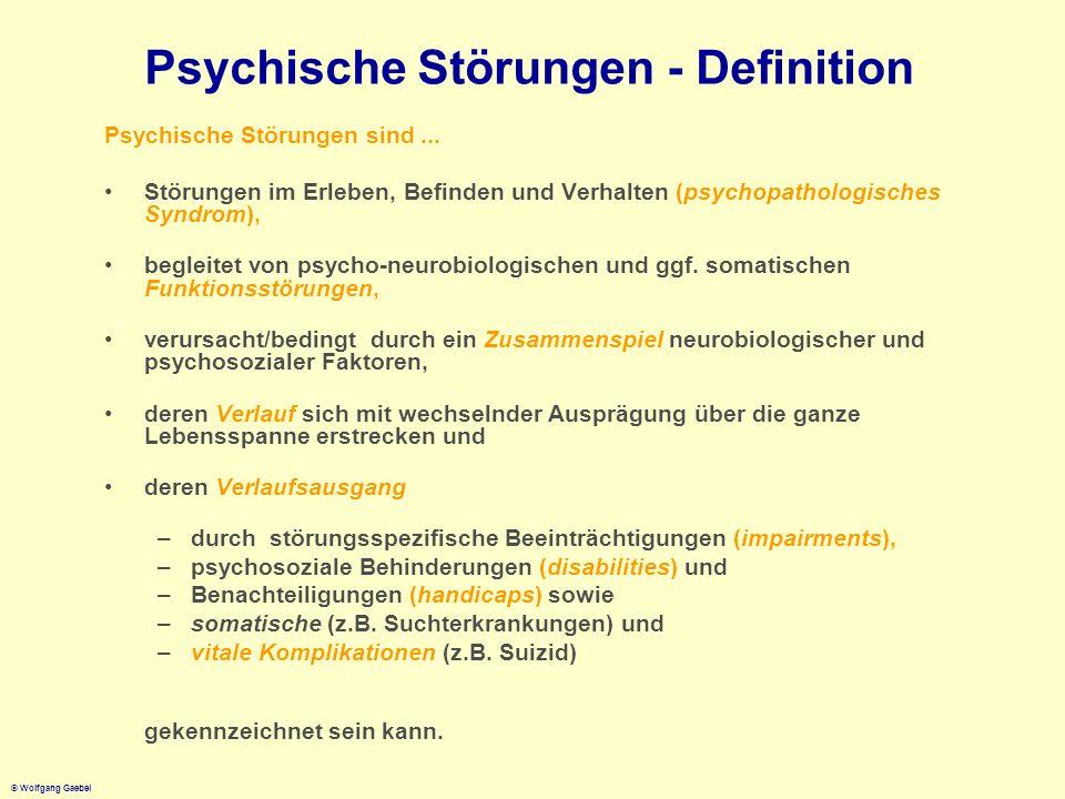 © Wolfgang Gaebel Psychische Störungen - Definition Psychische Störungen sind... Störungen im Erleben, Befinden und Verhalten (psychopathologisches Sy