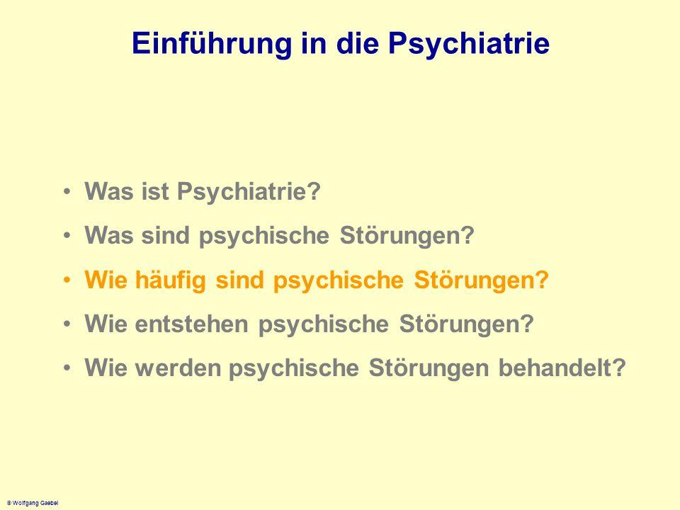 © Wolfgang Gaebel Einführung in die Psychiatrie Was ist Psychiatrie? Was sind psychische Störungen? Wie häufig sind psychische Störungen? Wie entstehe