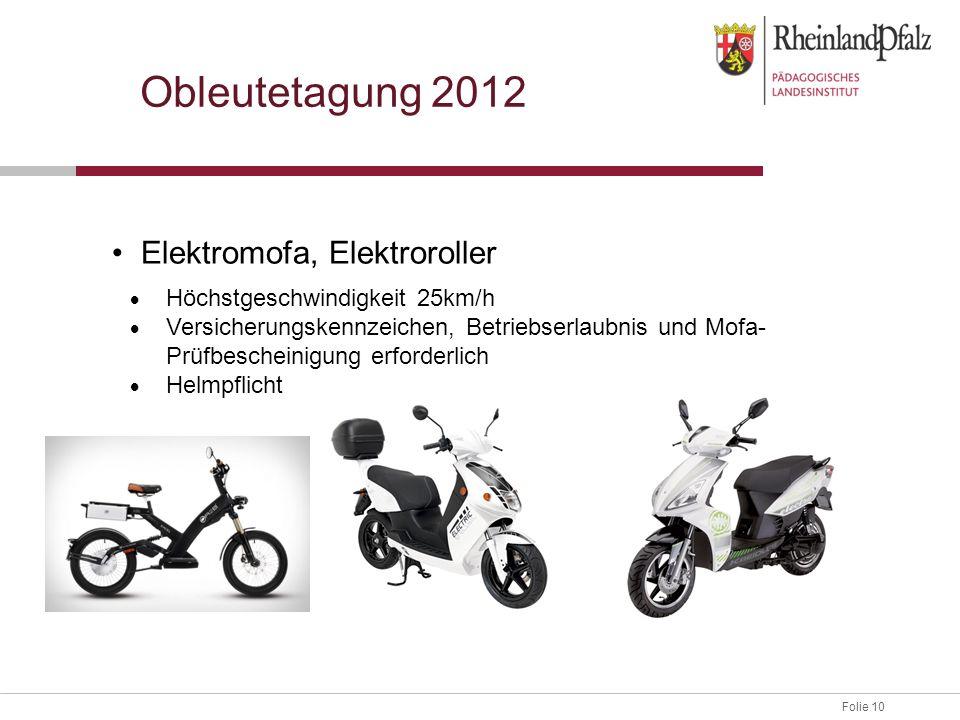 Folie 10 Obleutetagung 2012 Elektromofa, Elektroroller Höchstgeschwindigkeit 25km/h Versicherungskennzeichen, Betriebserlaubnis und Mofa- Prüfbeschein
