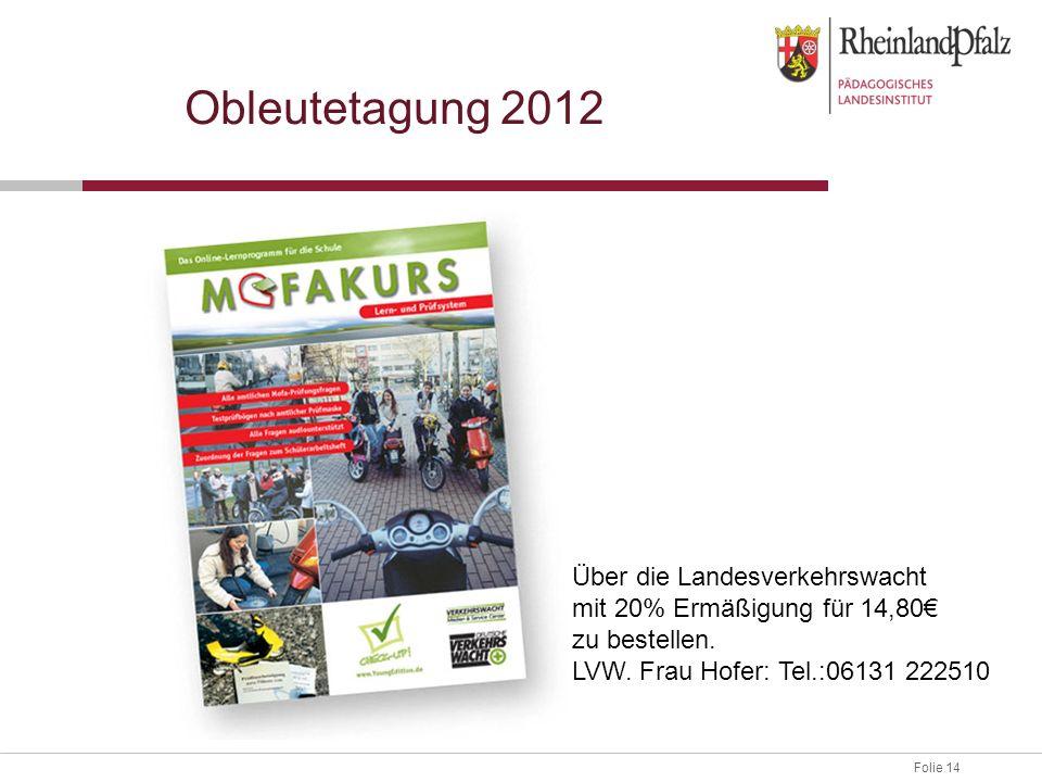 Folie 14 Obleutetagung 2012 Über die Landesverkehrswacht mit 20% Ermäßigung für 14,80 zu bestellen. LVW. Frau Hofer: Tel.:06131 222510