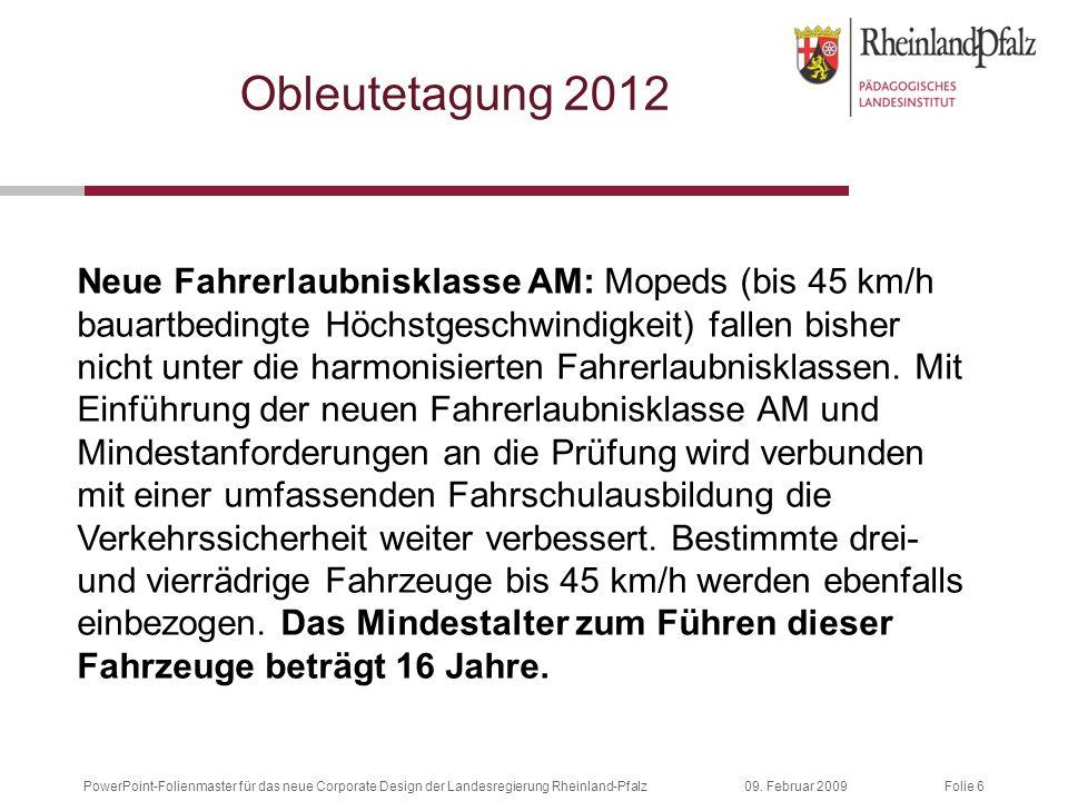 Folie 609. Februar 2009PowerPoint-Folienmaster für das neue Corporate Design der Landesregierung Rheinland-Pfalz Neue Fahrerlaubnisklasse AM: Mopeds (