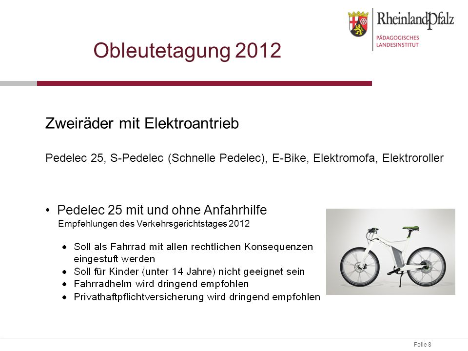 Folie 8 Obleutetagung 2012 Zweiräder mit Elektroantrieb Pedelec 25, S-Pedelec (Schnelle Pedelec), E-Bike, Elektromofa, Elektroroller Pedelec 25 mit un