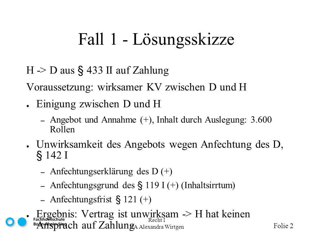 Recht I RA Alexandra Wirtgen Folie 2 Fall 1 - Lösungsskizze H -> D aus § 433 II auf Zahlung Voraussetzung: wirksamer KV zwischen D und H Einigung zwis