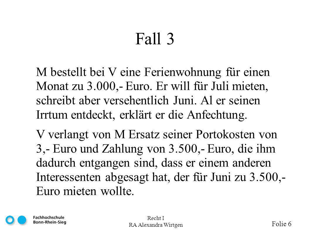 Recht I RA Alexandra Wirtgen Folie 6 Fall 3 M bestellt bei V eine Ferienwohnung für einen Monat zu 3.000,- Euro.