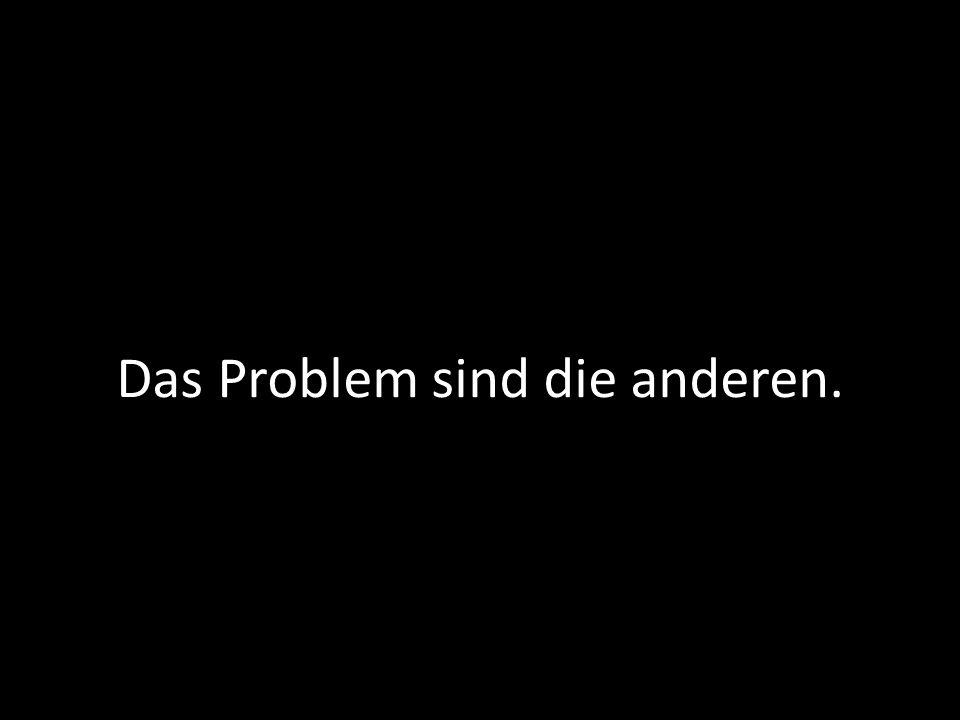 Das Problem sind die anderen.