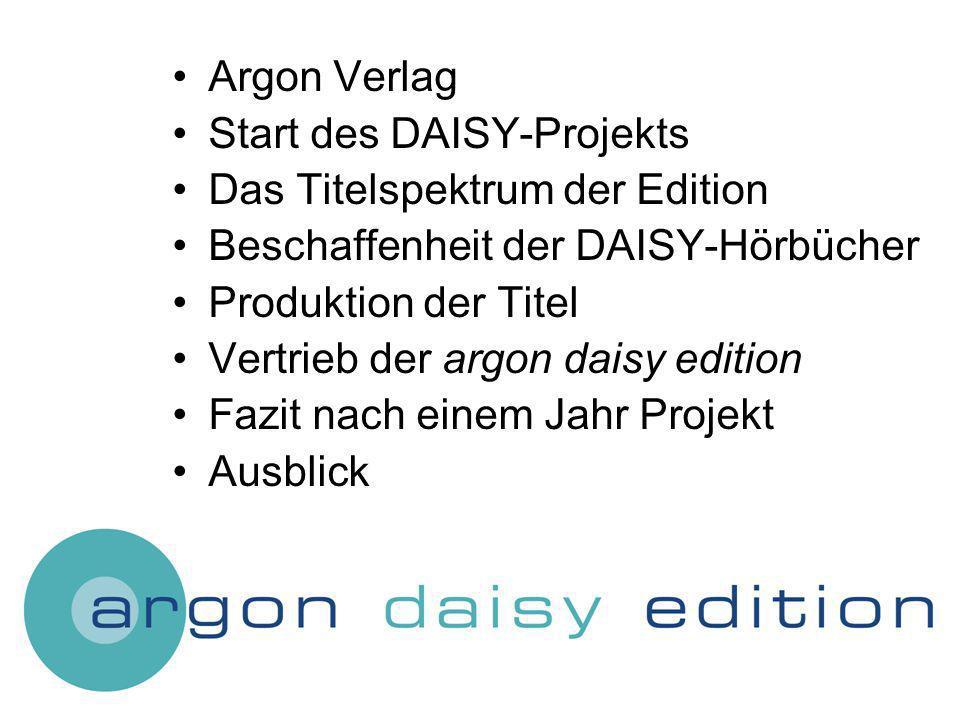 Argon Verlag Start des DAISY-Projekts Das Titelspektrum der Edition Beschaffenheit der DAISY-Hörbücher Produktion der Titel Vertrieb der argon daisy edition Fazit nach einem Jahr Projekt Ausblick
