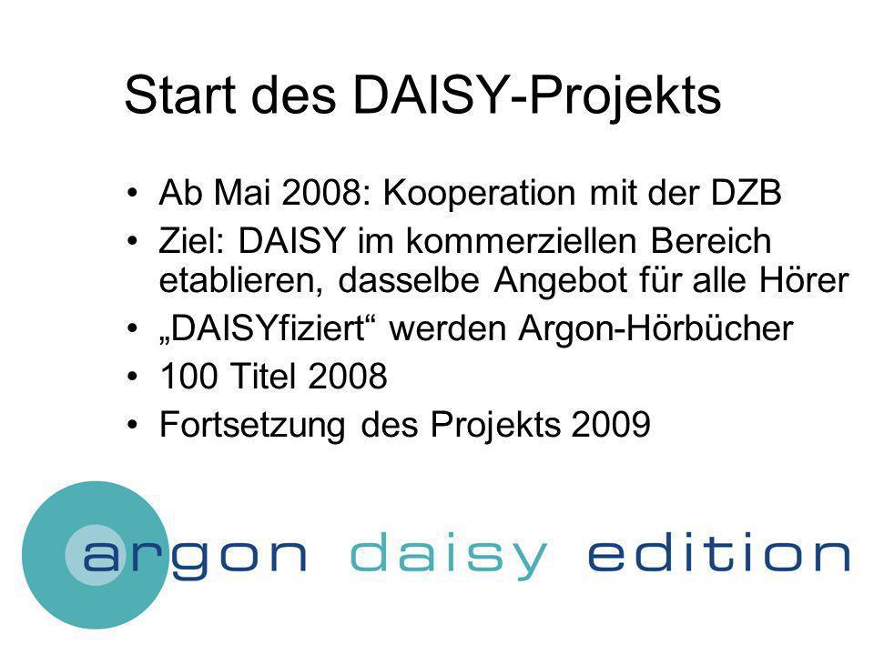 Start des DAISY-Projekts Ab Mai 2008: Kooperation mit der DZB Ziel: DAISY im kommerziellen Bereich etablieren, dasselbe Angebot für alle Hörer DAISYfiziert werden Argon-Hörbücher 100 Titel 2008 Fortsetzung des Projekts 2009