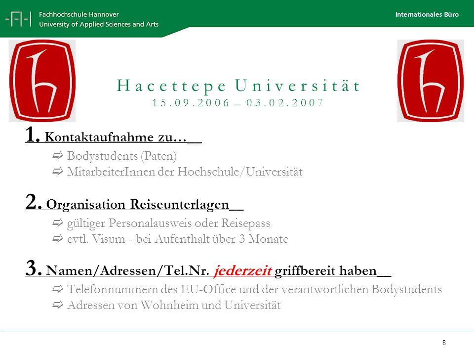 8 1. Kontaktaufnahme zu…__ Bodystudents (Paten) MitarbeiterInnen der Hochschule/Universität 2. Organisation Reiseunterlagen__ gültiger Personalausweis