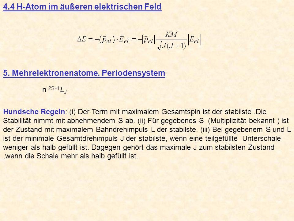 4.4 H-Atom im äußeren elektrischen Feld 5. Mehrelektronenatome. Periodensystem n 2S+1 L J Hundsche Regeln: (i) Der Term mit maximalem Gesamtspin ist d