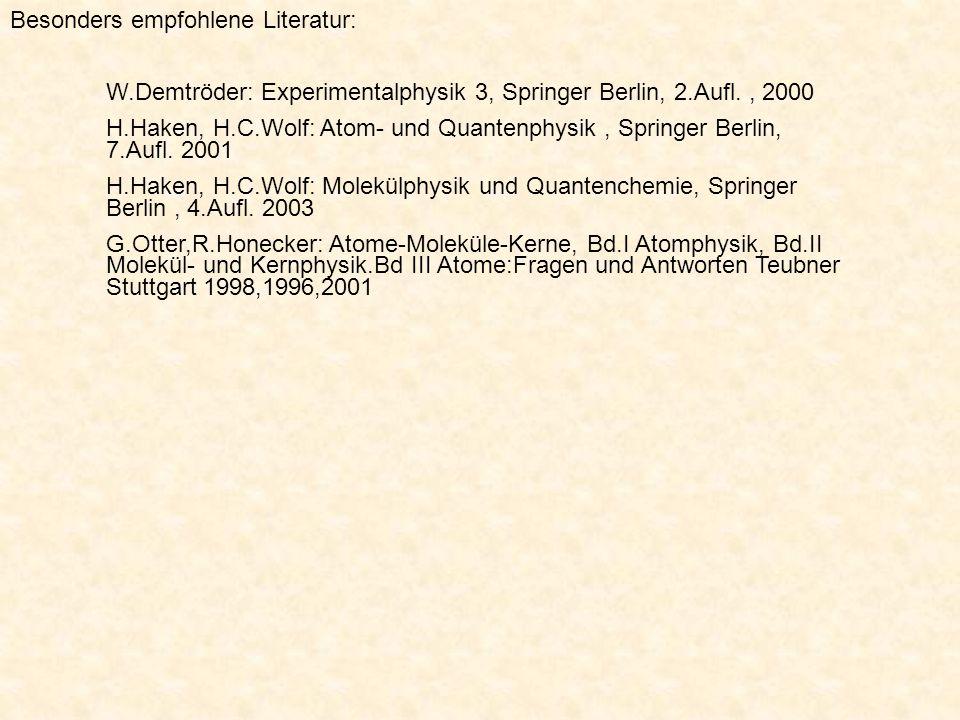 Besonders empfohlene Literatur: W.Demtröder: Experimentalphysik 3, Springer Berlin, 2.Aufl., 2000 H.Haken, H.C.Wolf: Atom- und Quantenphysik, Springer