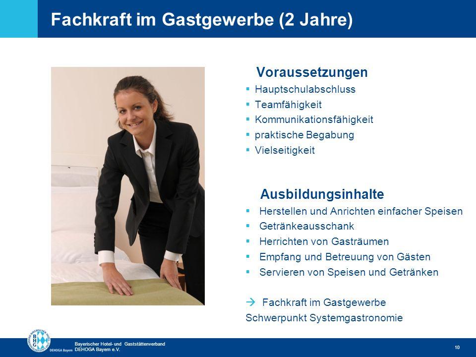 Zurück zur ersten Seite Bayerischer Hotel- und Gaststättenverband DEHOGA Bayern e.V. Fachkraft im Gastgewerbe (2 Jahre) 10 Voraussetzungen Hauptschula