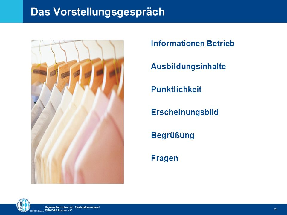Zurück zur ersten Seite Bayerischer Hotel- und Gaststättenverband DEHOGA Bayern e.V. Das Vorstellungsgespräch 23 Informationen Betrieb Ausbildungsinha