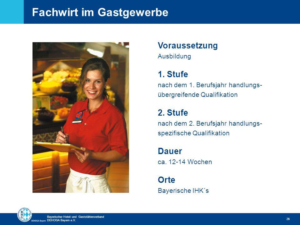 Zurück zur ersten Seite Bayerischer Hotel- und Gaststättenverband DEHOGA Bayern e.V. Fachwirt im Gastgewerbe 26 Voraussetzung Ausbildung 1. Stufe nach