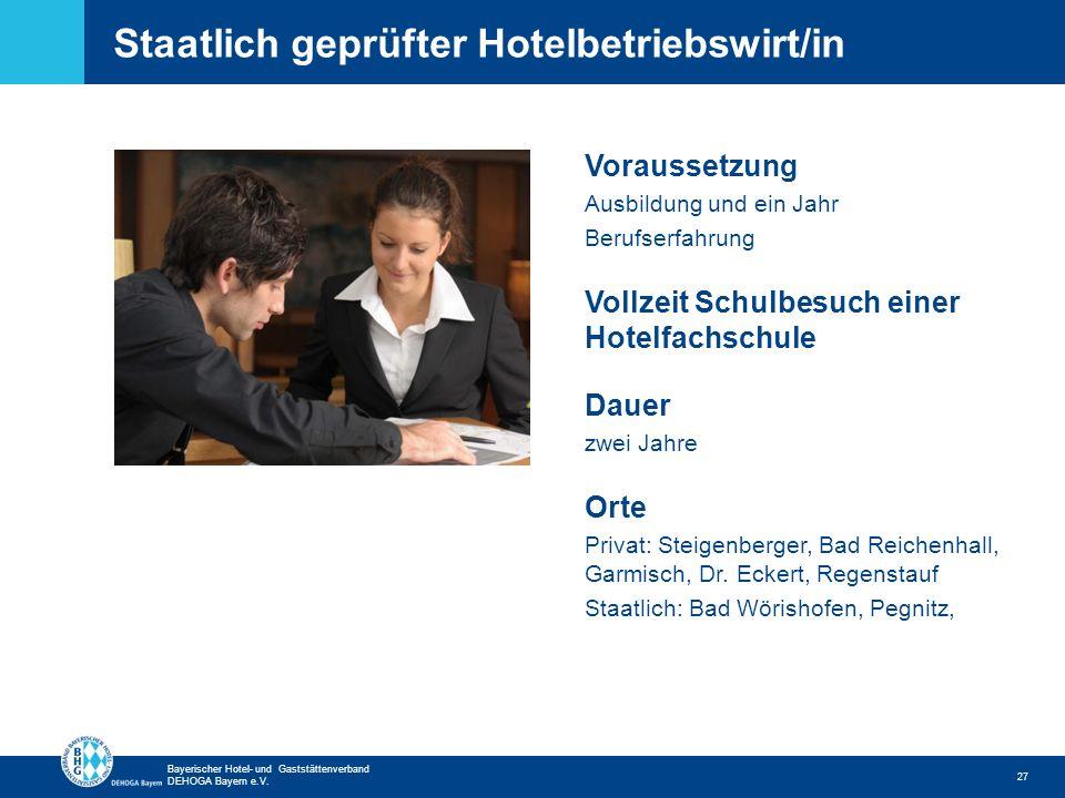 Zurück zur ersten Seite Bayerischer Hotel- und Gaststättenverband DEHOGA Bayern e.V. Staatlich geprüfter Hotelbetriebswirt/in 27 Voraussetzung Ausbild