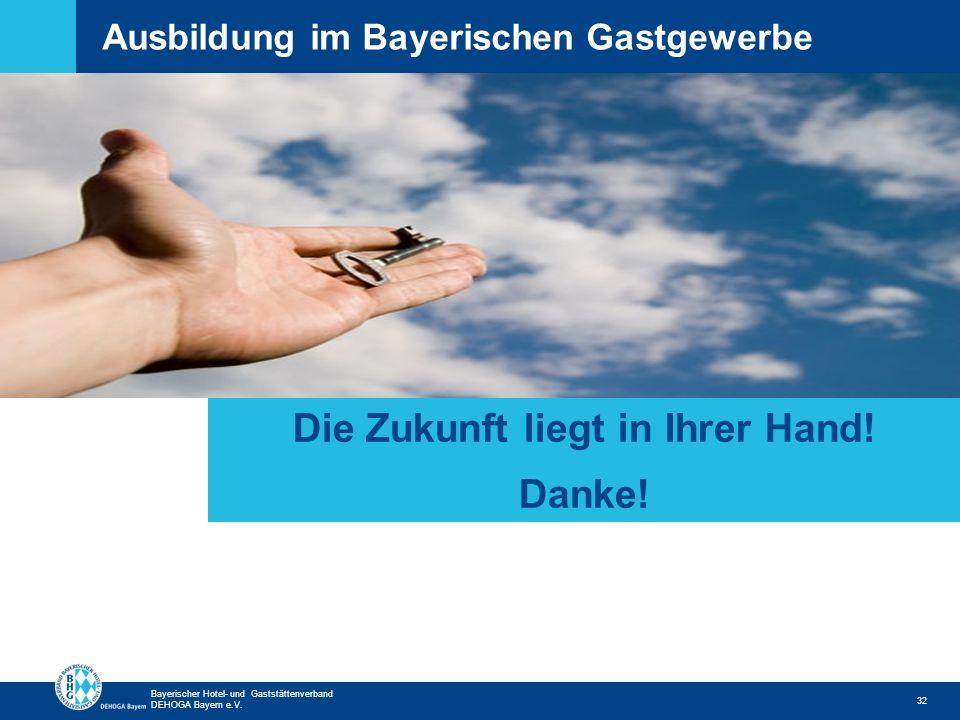 Zurück zur ersten Seite Bayerischer Hotel- und Gaststättenverband DEHOGA Bayern e.V. Ausbildung im Bayerischen Gastgewerbe 32 Die Zukunft liegt in Ihr