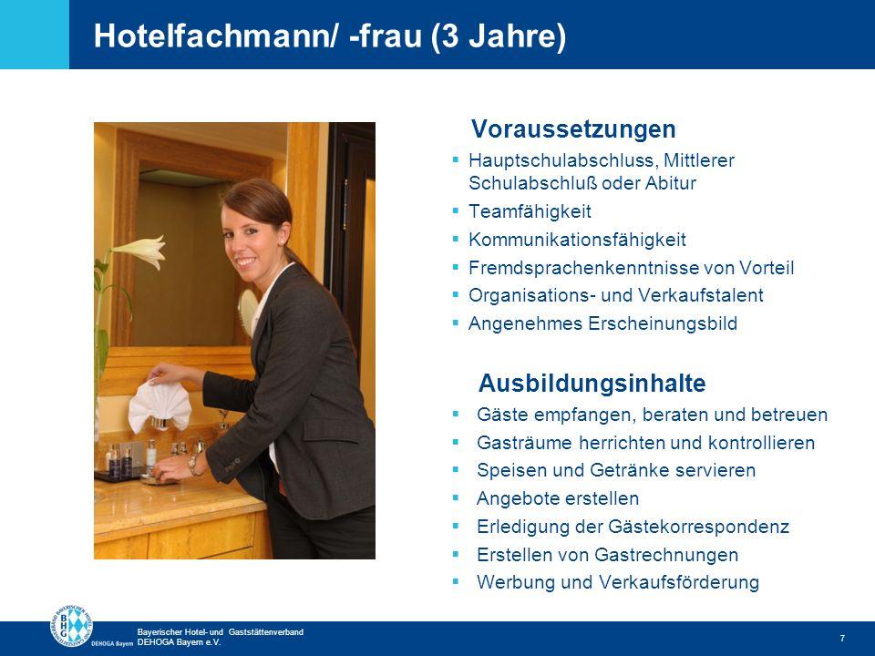 Zurück zur ersten Seite Bayerischer Hotel- und Gaststättenverband DEHOGA Bayern e.V. Hotelfachmann/ -frau (3 Jahre) 7 Voraussetzungen Hauptschulabschl