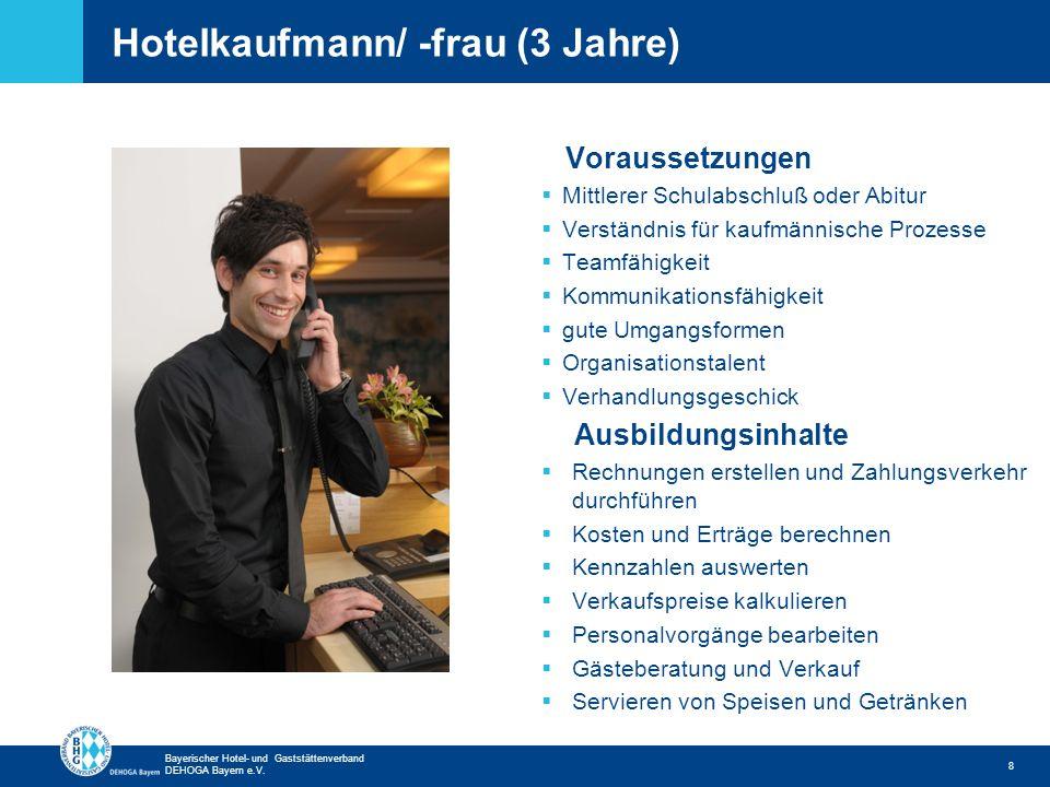 Zurück zur ersten Seite Bayerischer Hotel- und Gaststättenverband DEHOGA Bayern e.V. Hotelkaufmann/ -frau (3 Jahre) 8 Voraussetzungen Mittlerer Schula