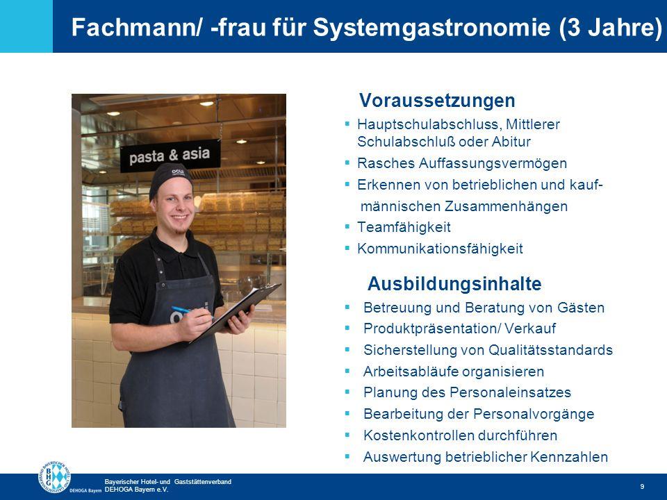 Zurück zur ersten Seite Bayerischer Hotel- und Gaststättenverband DEHOGA Bayern e.V. Fachmann/ -frau für Systemgastronomie (3 Jahre) 9 Voraussetzungen