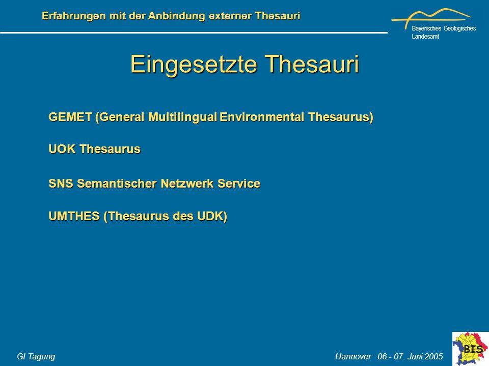 Bayerisches Geologisches Landesamt GI Tagung Hannover 06.- 07. Juni 2005 Erfahrungen mit der Anbindung externer Thesauri Eingesetzte Thesauri GEMET (G