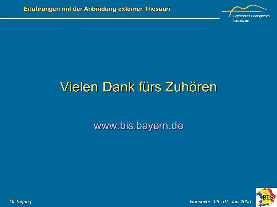 Bayerisches Geologisches Landesamt GI Tagung Hannover 06.- 07. Juni 2005 Erfahrungen mit der Anbindung externer Thesauri Vielen Dank fürs Zuhören www.