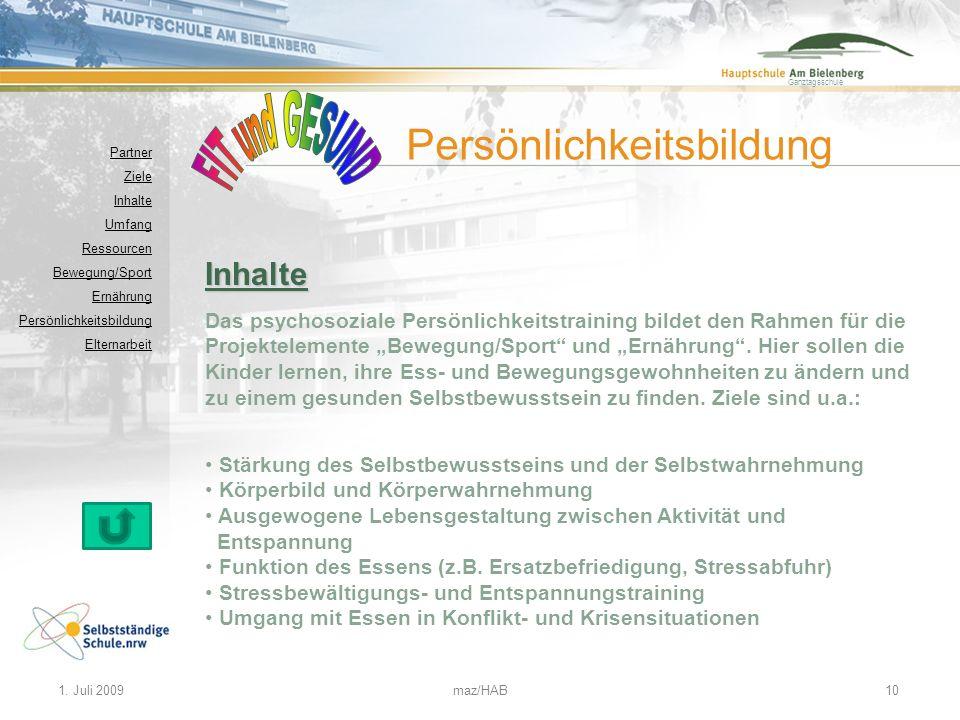 Ganztagsschule 1. Juli 2009maz/HAB10 Inhalte Das psychosoziale Persönlichkeitstraining bildet den Rahmen für die Projektelemente Bewegung/Sport und Er