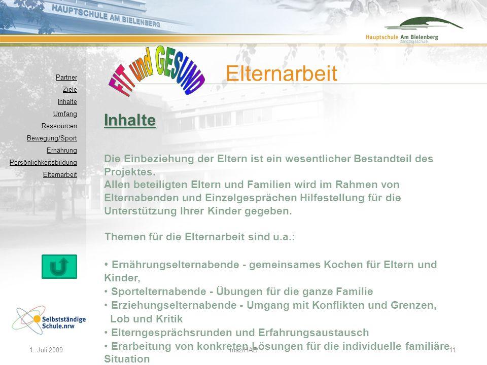 Ganztagsschule 1. Juli 2009maz/HAB11 Inhalte Die Einbeziehung der Eltern ist ein wesentlicher Bestandteil des Projektes. Allen beteiligten Eltern und