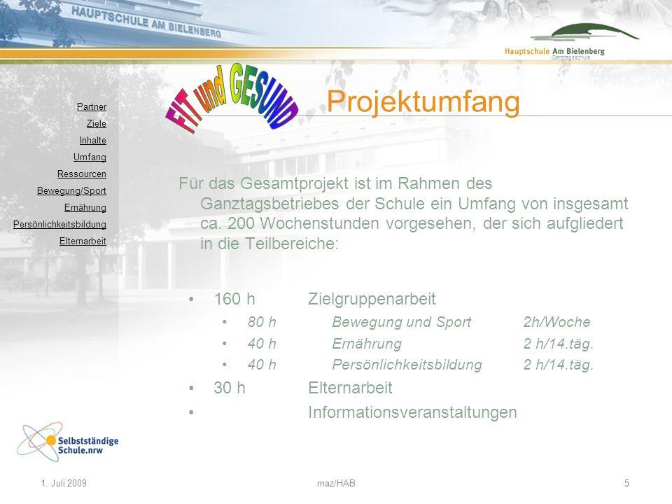 Ganztagsschule 1. Juli 2009maz/HAB5 Für das Gesamtprojekt ist im Rahmen des Ganztagsbetriebes der Schule ein Umfang von insgesamt ca. 200 Wochenstunde