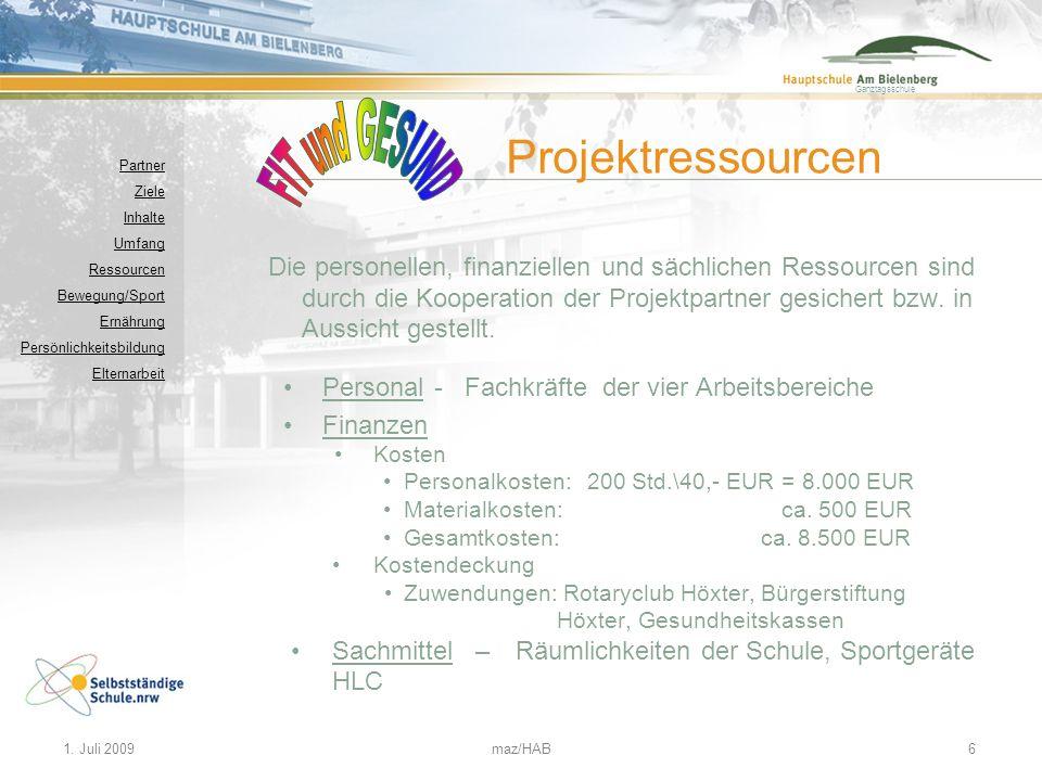 Ganztagsschule 1. Juli 2009maz/HAB6 Die personellen, finanziellen und sächlichen Ressourcen sind durch die Kooperation der Projektpartner gesichert bz
