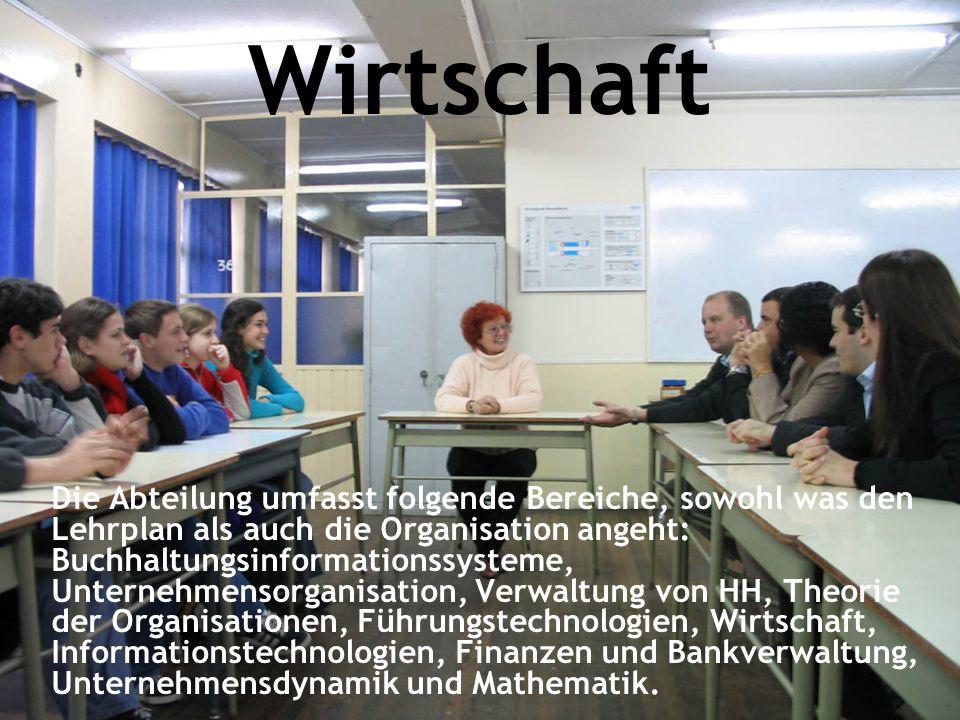 Wirtschaft Die Abteilung umfasst folgende Bereiche, sowohl was den Lehrplan als auch die Organisation angeht: Buchhaltungsinformationssysteme, Unterne