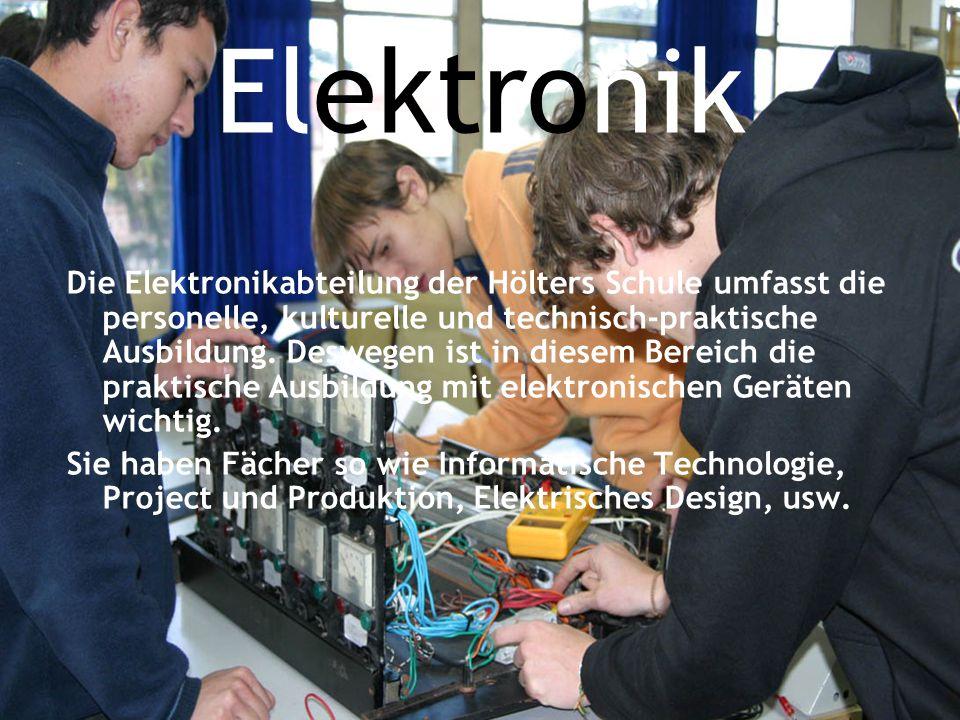 Elektronik Die Elektronikabteilung der Hölters Schule umfasst die personelle, kulturelle und technisch-praktische Ausbildung. Deswegen ist in diesem B