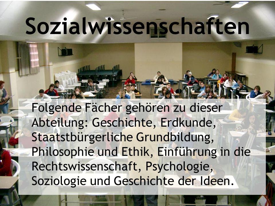 Sozialwissenschaften Folgende Fächer gehören zu dieser Abteilung: Geschichte, Erdkunde, Staatstbürgerliche Grundbildung, Philosophie und Ethik, Einfüh