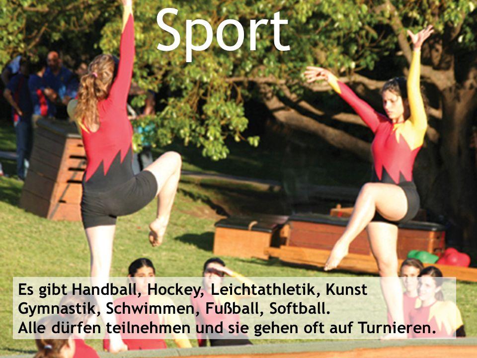 Sport Es gibt Handball, Hockey, Leichtathletik, Kunst Gymnastik, Schwimmen, Fußball, Softball. Alle dürfen teilnehmen und sie gehen oft auf Turnieren.