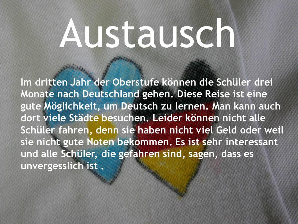 Austausch Im dritten Jahr der Oberstufe können die Schüler drei Monate nach Deutschland gehen. Diese Reise ist eine gute Möglichkeit, um Deutsch zu le