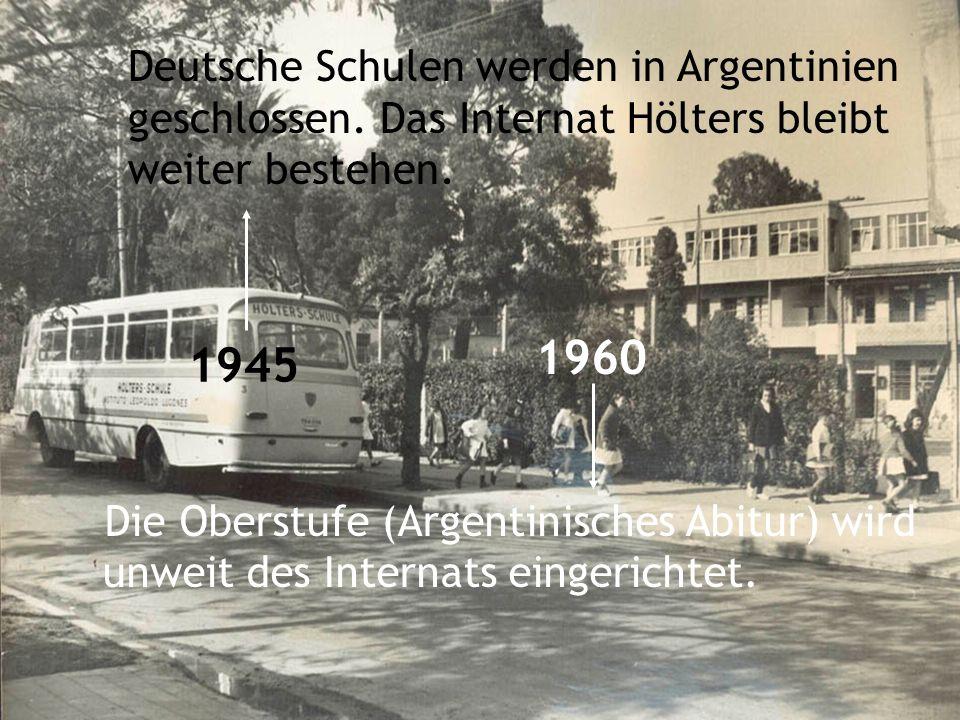 Deutsche Schulen werden in Argentinien geschlossen. Das Internat Hölters bleibt weiter bestehen. Die Oberstufe (Argentinisches Abitur) wird unweit des