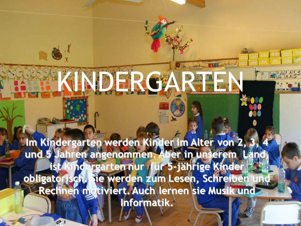 KINDERGARTEN Im Kindergarten werden Kinder im Alter von 2, 3, 4 und 5 Jahren angenommen. Aber in unserem Land, ist Kindergarten Kindergarten nur für 5