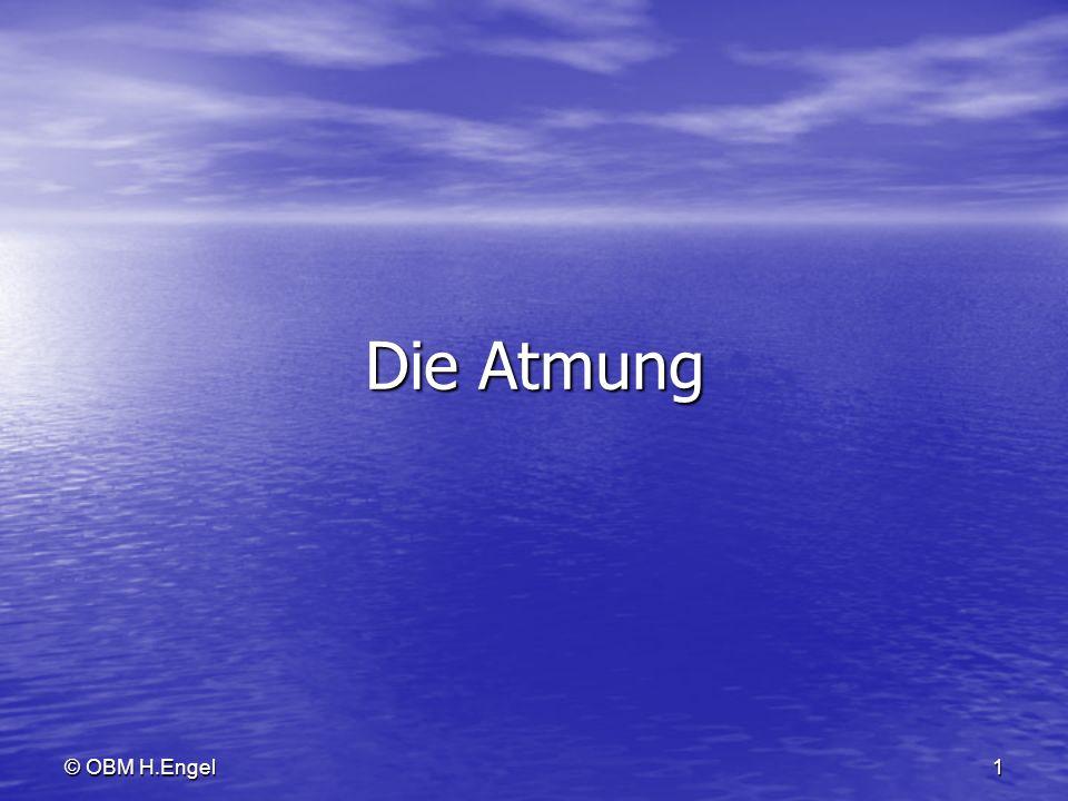 © OBM H.Engel1 Die Atmung