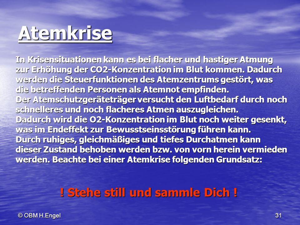 © OBM H.Engel31 Atemkrise In Krisensituationen kann es bei flacher und hastiger Atmung zur Erhöhung der CO2-Konzentration im Blut kommen. Dadurch werd