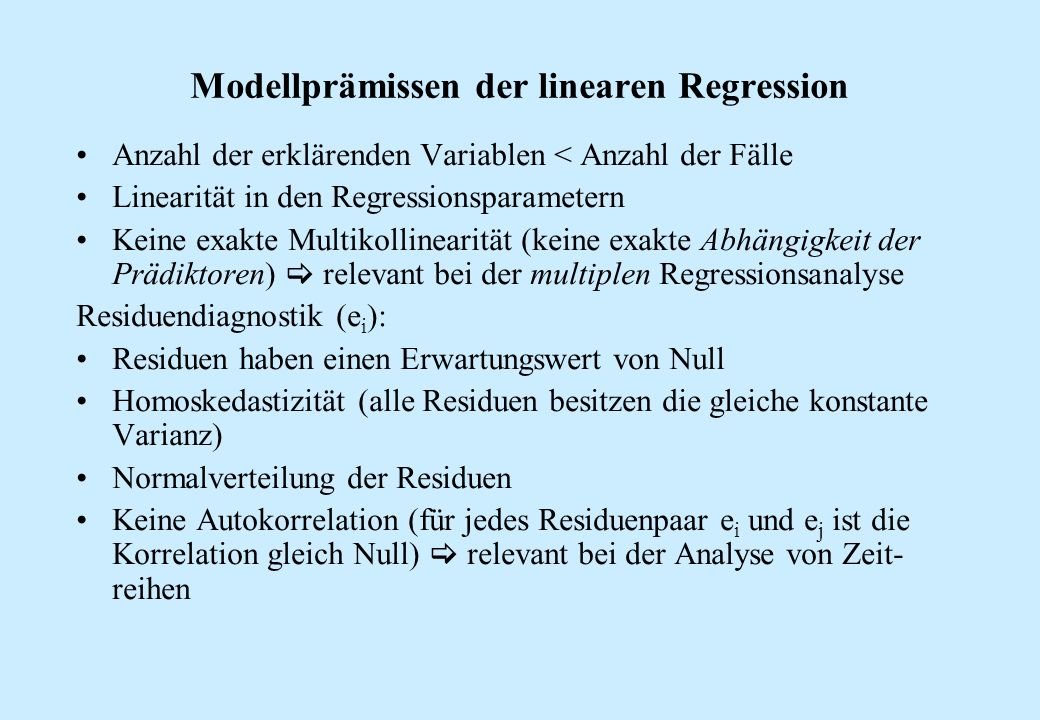 Modellprämissen der linearen Regression Anzahl der erklärenden Variablen < Anzahl der Fälle Linearität in den Regressionsparametern Keine exakte Multi