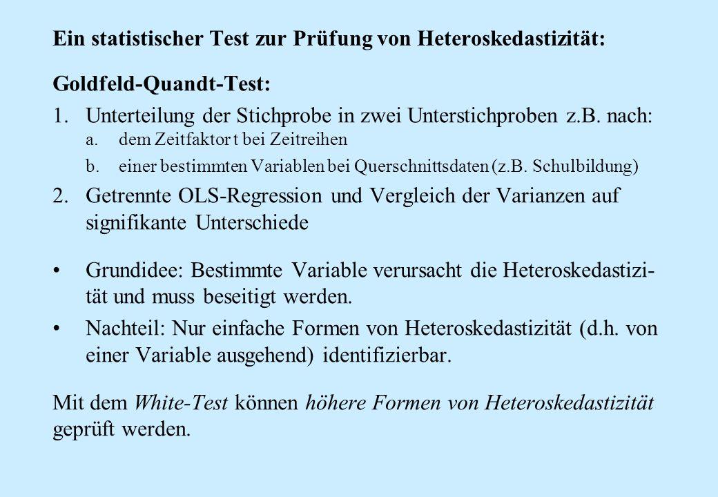 Ein statistischer Test zur Prüfung von Heteroskedastizität: Goldfeld-Quandt-Test: 1.Unterteilung der Stichprobe in zwei Unterstichproben z.B. nach: a.