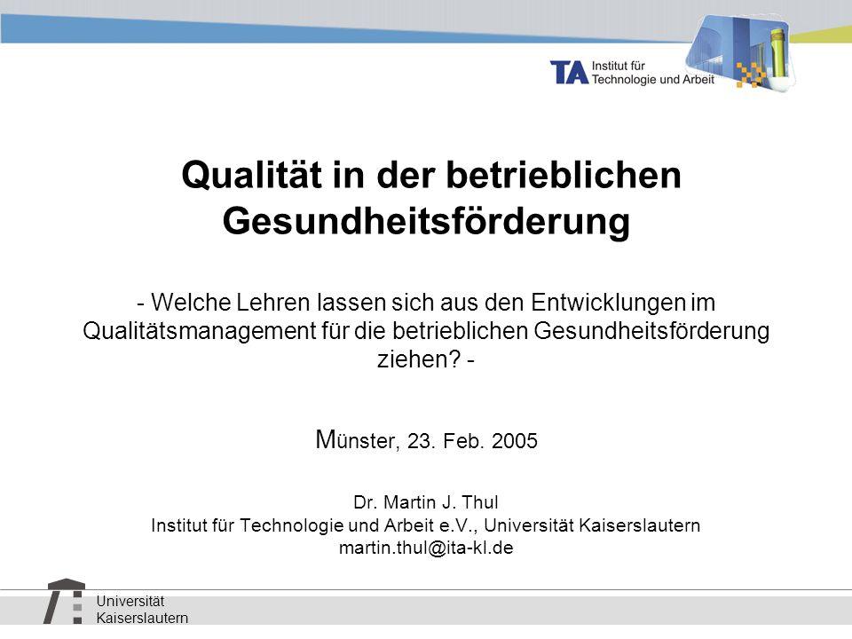 Universität Kaiserslautern Qualität in der betrieblichen Gesundheitsförderung - Welche Lehren lassen sich aus den Entwicklungen im Qualitätsmanagement