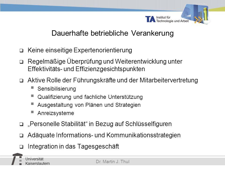 Universität Kaiserslautern Dr. Martin J. Thul Dauerhafte betriebliche Verankerung Keine einseitige Expertenorientierung Regelmäßige Überprüfung und We