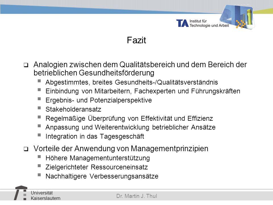 Universität Kaiserslautern Dr. Martin J. Thul Fazit Analogien zwischen dem Qualitätsbereich und dem Bereich der betrieblichen Gesundheitsförderung Abg