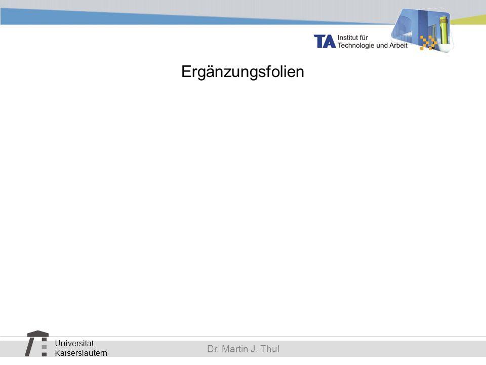 Universität Kaiserslautern Dr. Martin J. Thul Ergänzungsfolien