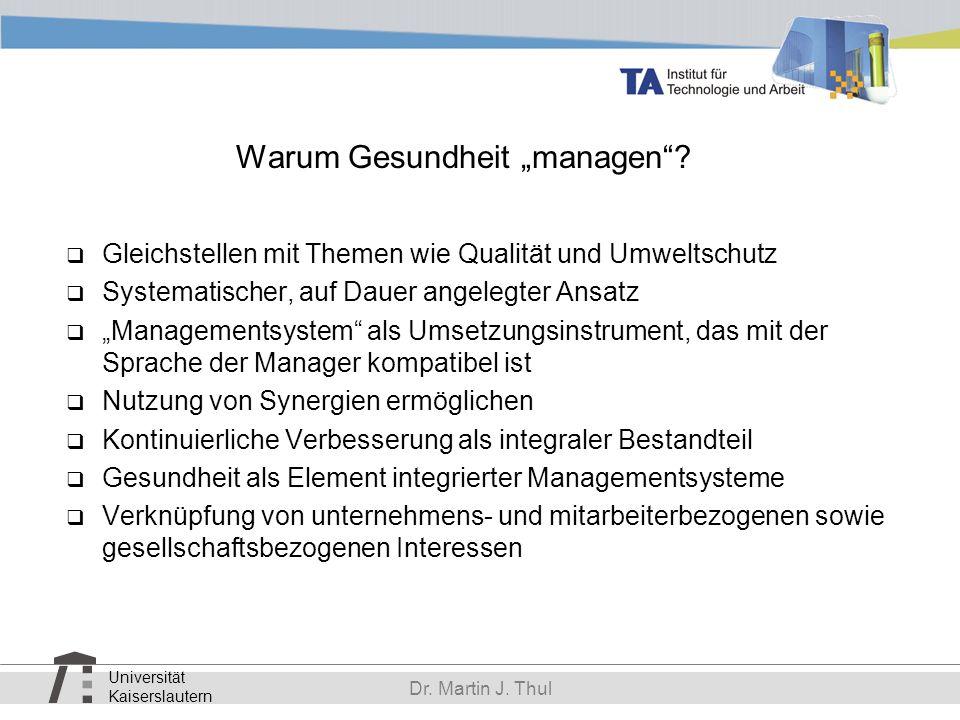 Universität Kaiserslautern Dr. Martin J. Thul Warum Gesundheit managen? Gleichstellen mit Themen wie Qualität und Umweltschutz Systematischer, auf Dau