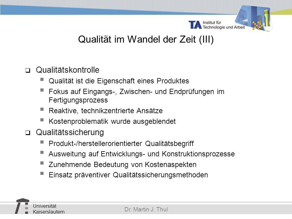 Universität Kaiserslautern Dr. Martin J. Thul Qualität im Wandel der Zeit (III) Qualitätskontrolle Qualität ist die Eigenschaft eines Produktes Fokus
