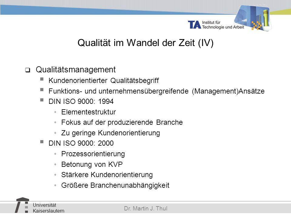 Universität Kaiserslautern Dr. Martin J. Thul Qualität im Wandel der Zeit (IV) Qualitätsmanagement Kundenorientierter Qualitätsbegriff Funktions- und