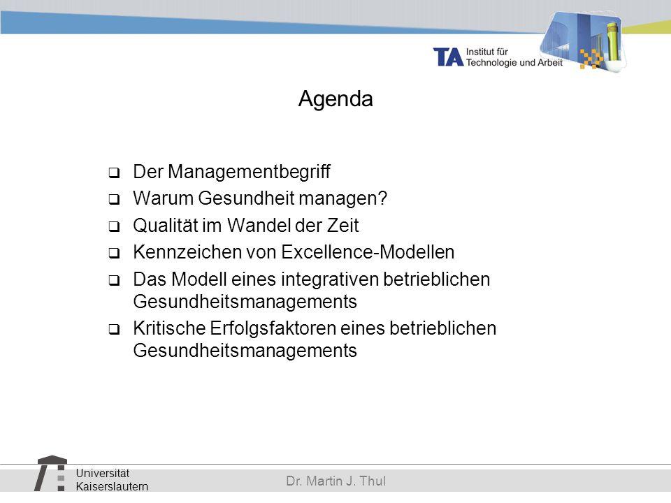 Universität Kaiserslautern Dr. Martin J. Thul Agenda Der Managementbegriff Warum Gesundheit managen? Qualität im Wandel der Zeit Kennzeichen von Excel