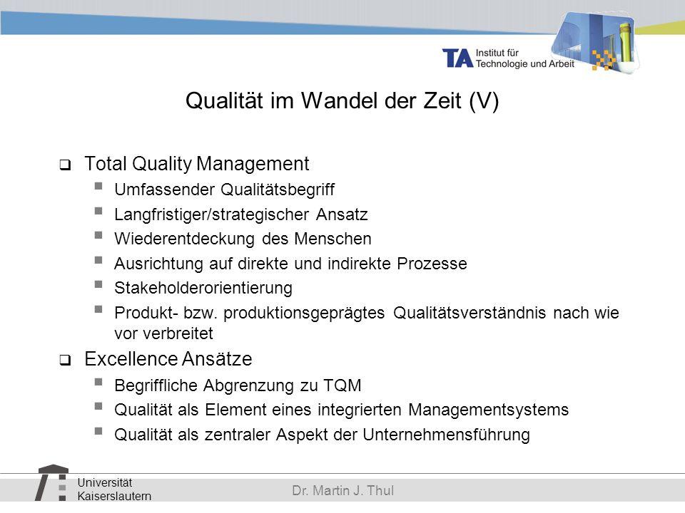 Universität Kaiserslautern Dr. Martin J. Thul Qualität im Wandel der Zeit (V) Total Quality Management Umfassender Qualitätsbegriff Langfristiger/stra
