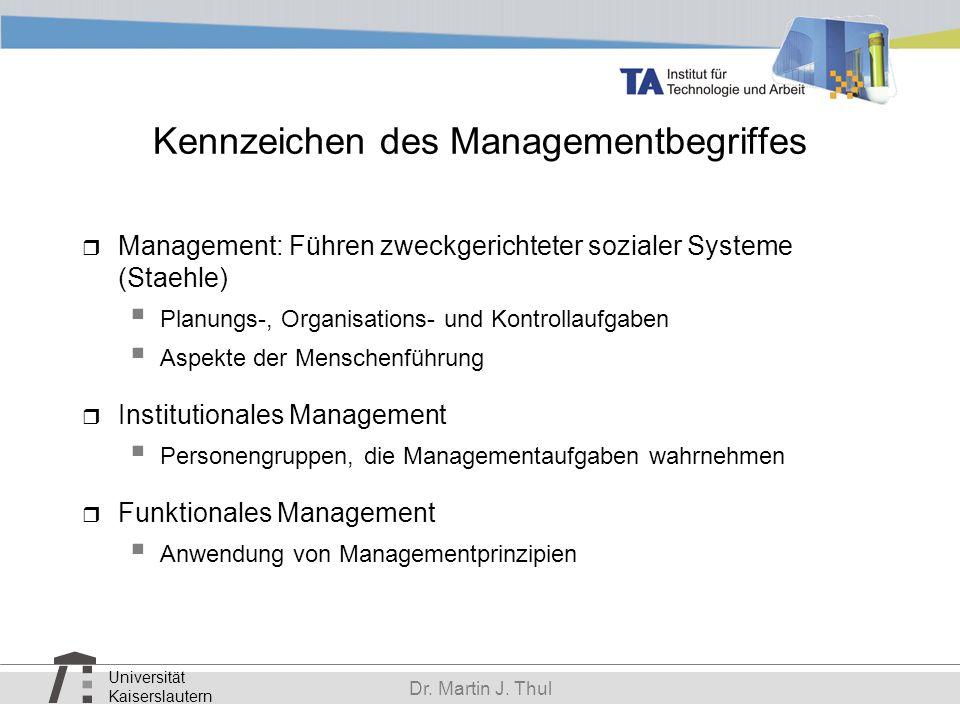 Universität Kaiserslautern Dr. Martin J. Thul Kennzeichen des Managementbegriffes Management: Führen zweckgerichteter sozialer Systeme (Staehle) Planu