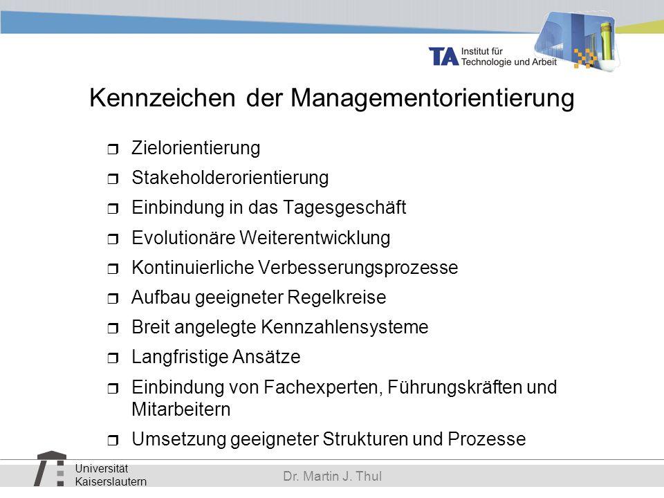 Universität Kaiserslautern Dr. Martin J. Thul Kennzeichen der Managementorientierung Zielorientierung Stakeholderorientierung Einbindung in das Tagesg